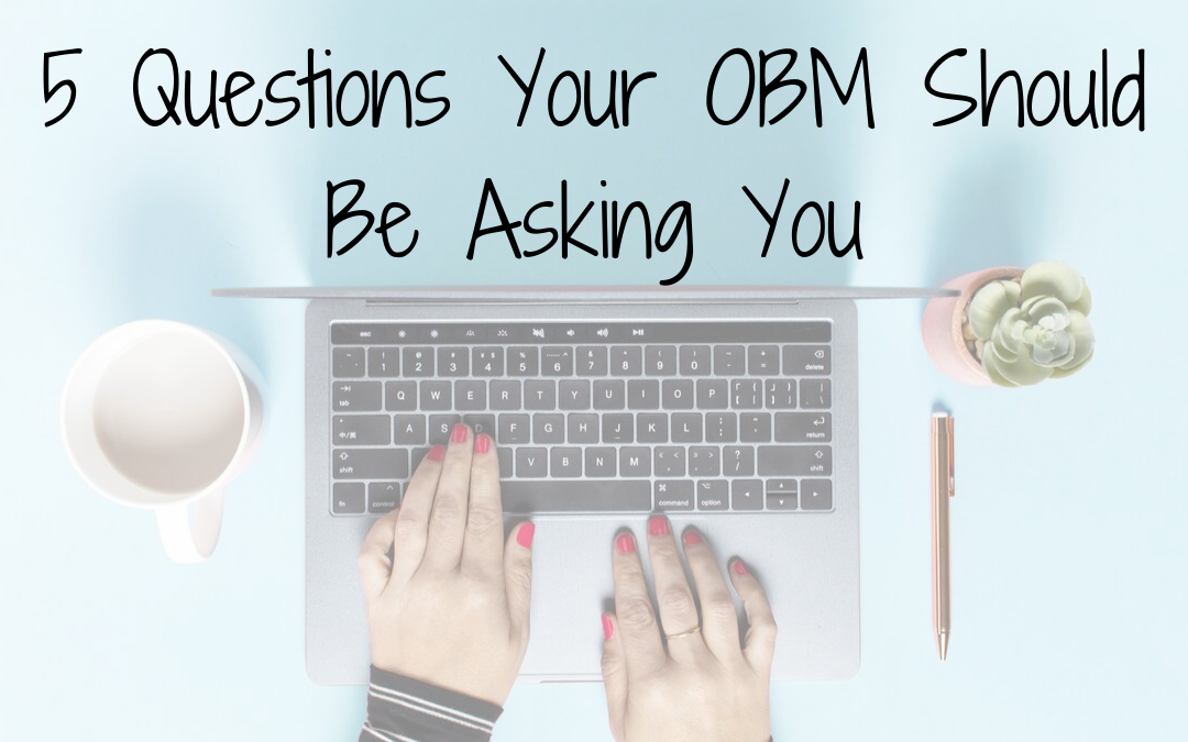 What Your OBM Should Be Asking You
